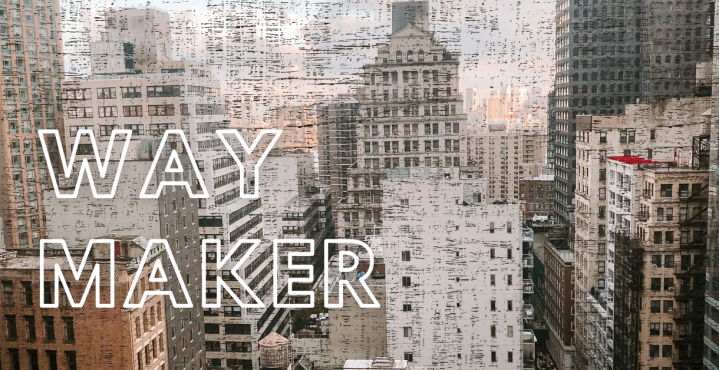 The Way Maker (in a Pandemic)